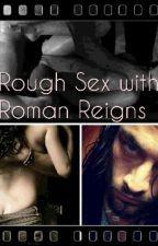 ROUGH SEX WITH ROMAN REIGNS - Wattpad