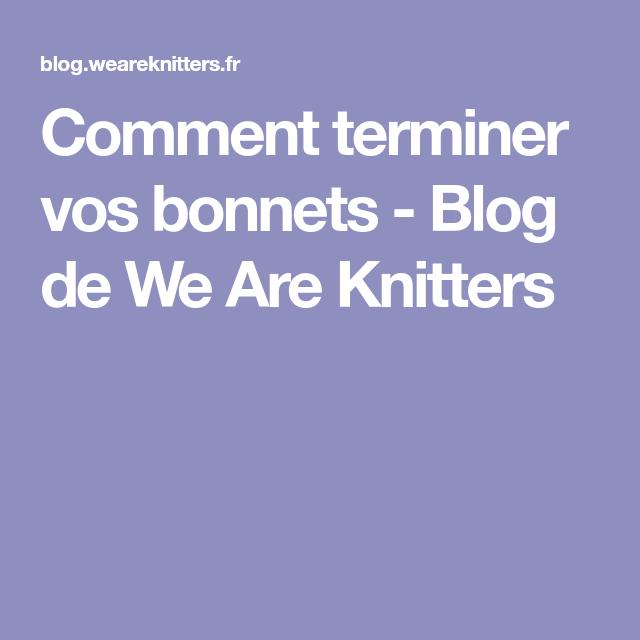 prix de liquidation meilleure qualité rabais de premier ordre Comment terminer vos bonnets - Blog de We Are Knitters ...