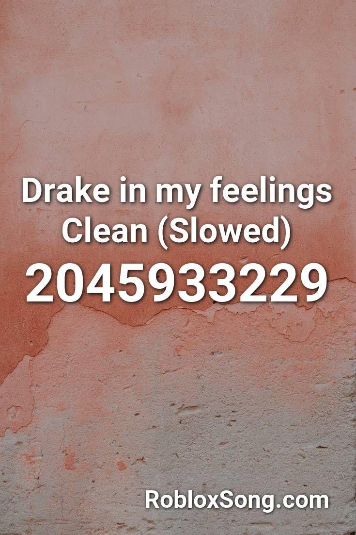 Roblox Id Songs Weak Drake In My Feelings Clean Slowed Roblox Id Roblox Music Codes