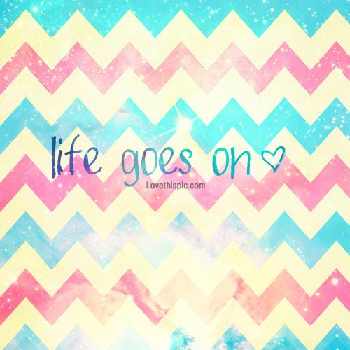 Life Goes On Pictures Photos And Images For Facebook Tumblr Pinterest