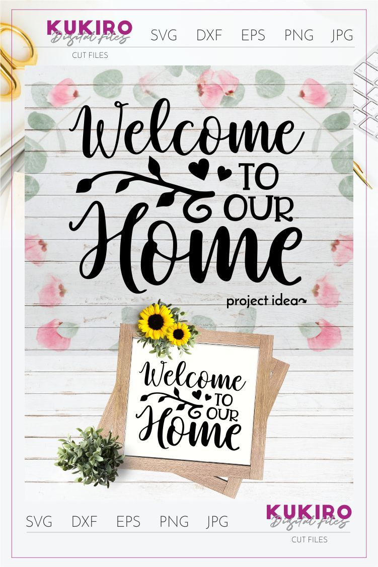 Welcome To Our Home Svg Home Signs Lobby House Decor