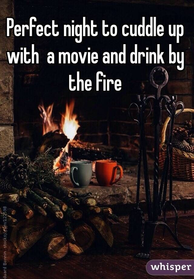 Perfect Night To Cuddle Up With A Movie And Drink By The Fire Cuddling Fire Night
