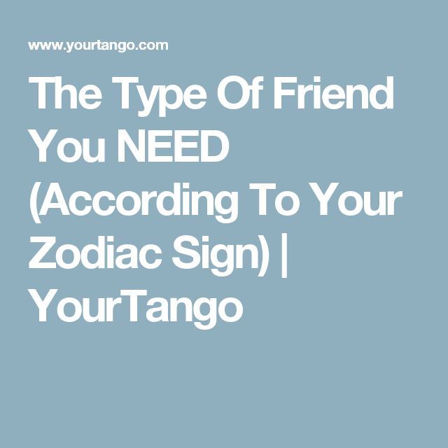 The Type Of Friend You NEED (According To Your Zodiac Sign) | YourTango