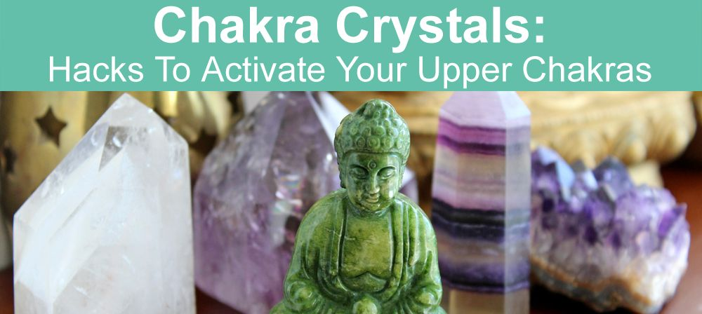 Activate Your Upper Chakras with Crystals | Chakra ...