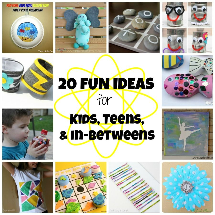 20 Fun Ideas For Kids Teens And In Betweens