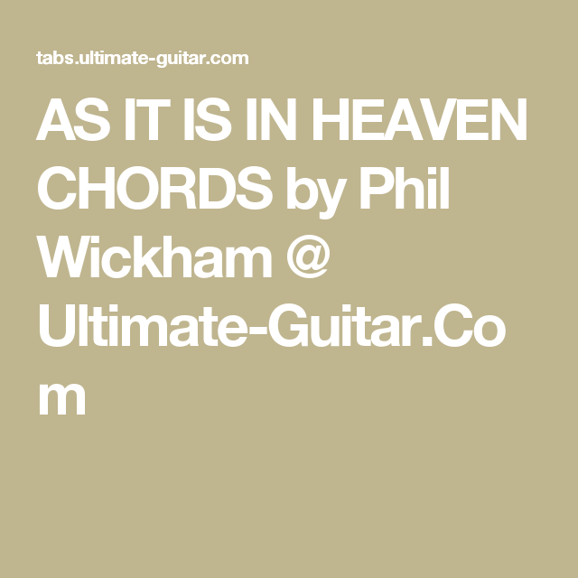 AS IT IS IN HEAVEN CHORDS by Phil Wickham @ Ultimate-Guitar.Com ...