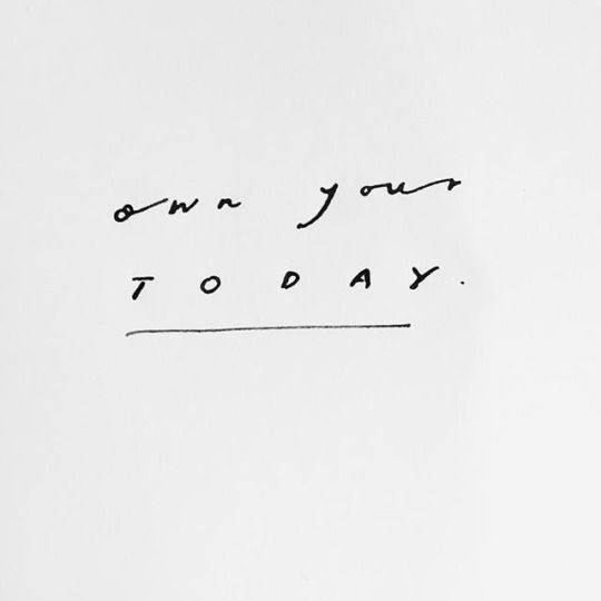 own your today