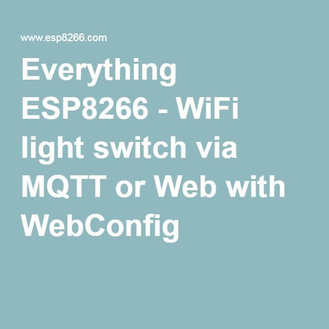 Everything Esp8266 Wifi Light Switch Via Mqtt Or Web With Webconfig With Images Home Automation Home Automation System Wifi