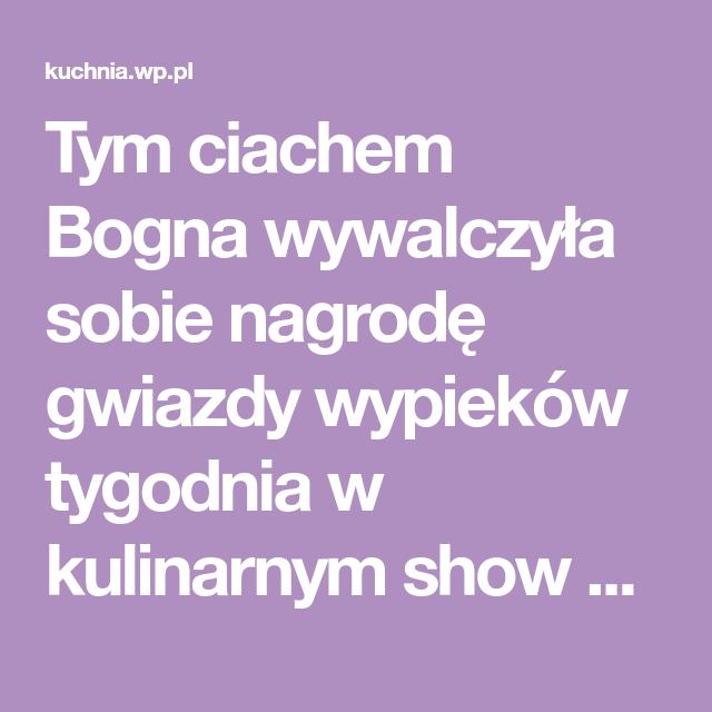 Tym Ciachem Bogna Wywalczyla Sobie Nagrode Gwiazdy Wypiekow Tygodnia W Kulinarnym Show Tvp2 Baking Ale