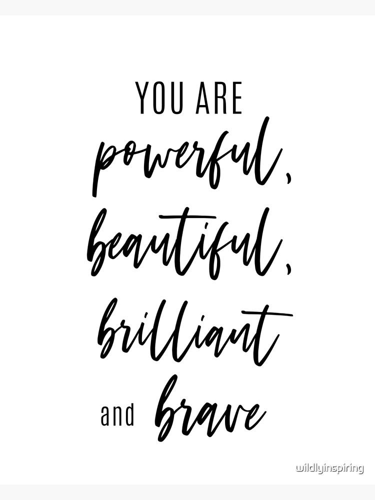 You Are Powerful Beautiful Brilliant Brave Inspirational Quotes - Positive Affirmation - Motivational Quotes Poster by wildlyinspiring