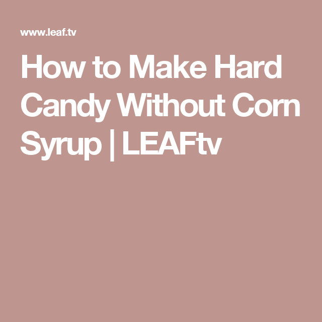 How to Make Hard Candy Without Corn Syrup | Health and well