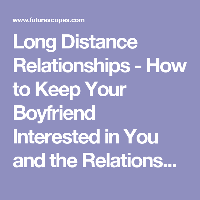 How To Keep Him Interested Long Distance Relationship