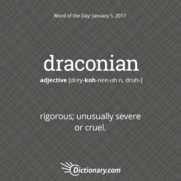 Today S Word Of The Day Is Draconian Rigorous Unusually Cruel
