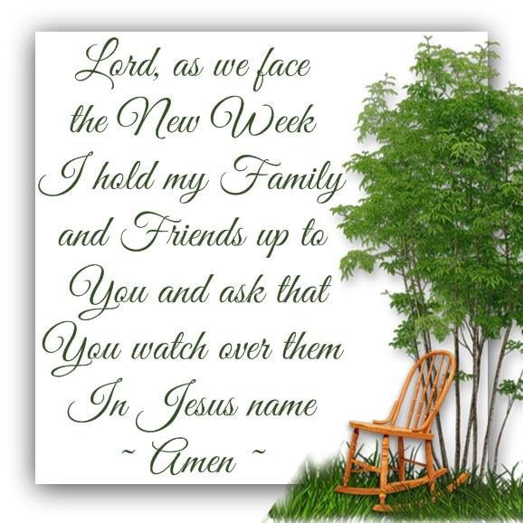 Lord, as we face a new week, I hold my family and friends up to you...