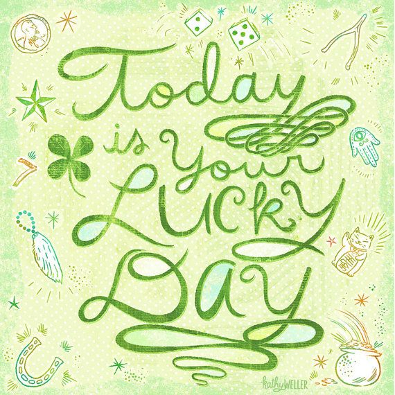 Today Is Your Lucky Day Square Art Print By Kathywellerart 1800