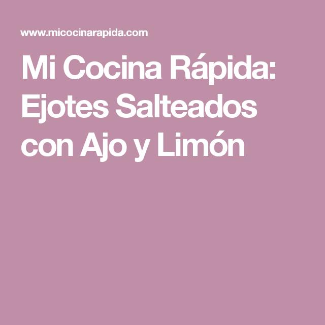 Mi Cocina Rápida: Ejotes Salteados con Ajo y Limón