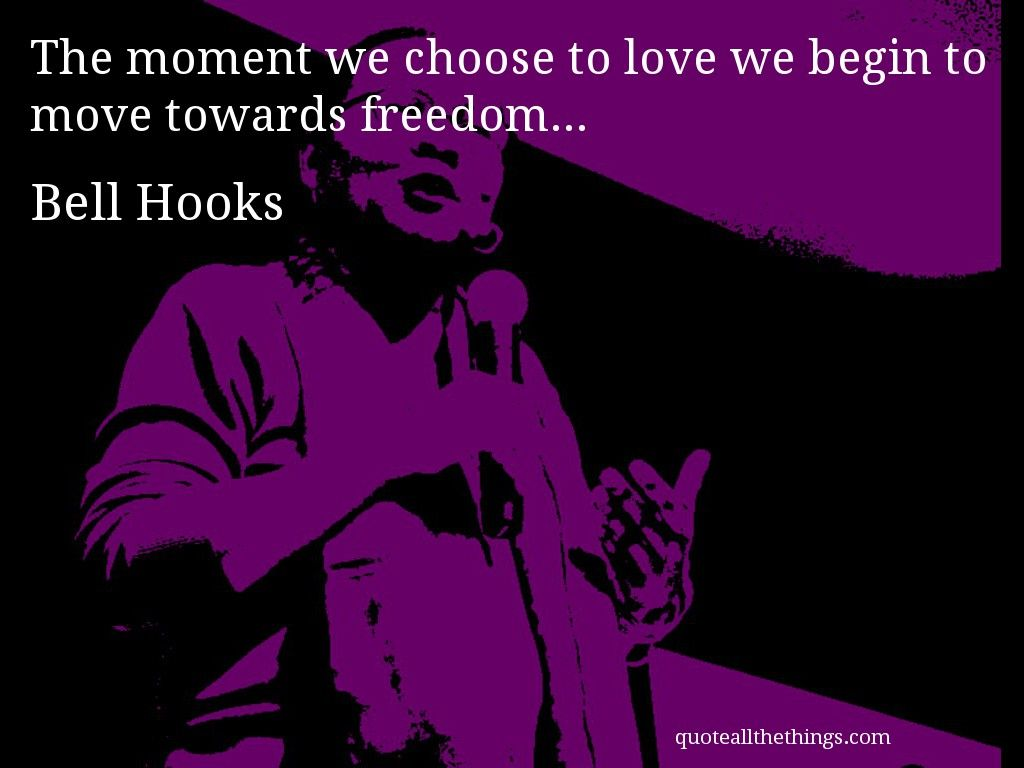 17 best ideas about bell hooks s quote womens bell hooks quote the moment we choose to love we begin to move