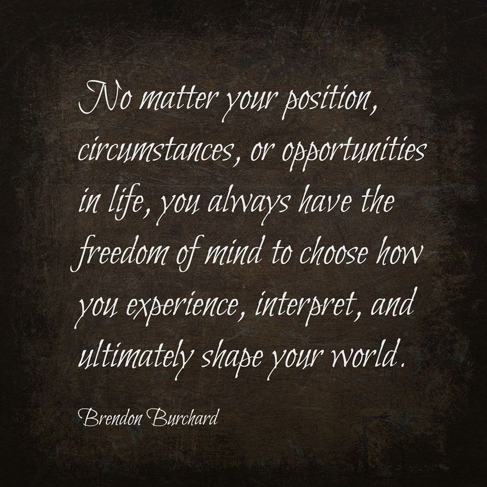 Remember, you decide how you experience, interpret, and shape your world. #ChooseWisely