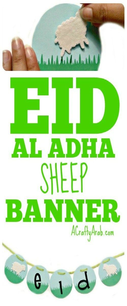 A Crafty Arab: Eid Al Adha Frolicking Sheep Banner {Tutorial}. Eid Al Adha, the second of two Muslim major holidays, will be on September 1, 2017 this year and we need to get our house ready for visitors.  I wanted to keep it simple because back to school activities are in high gear with three girls going to three different schools this year. I …