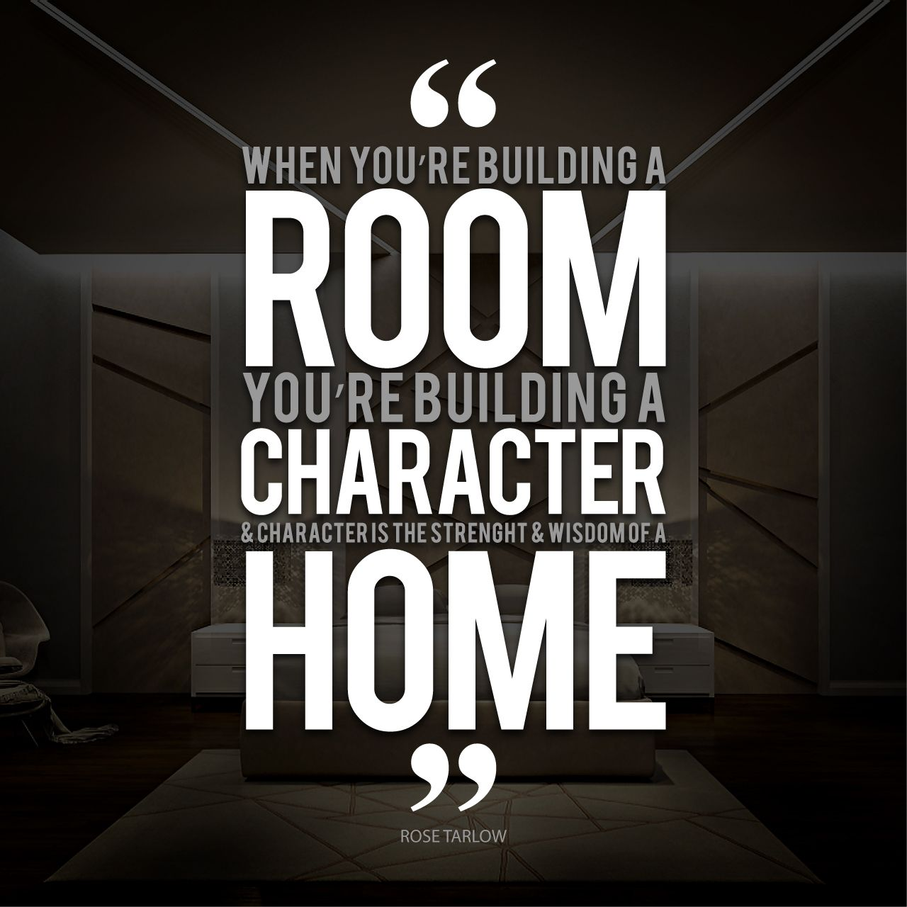 Awesome Motivational Quote For Today! U201cWhen Youu0027re Building A Room, Youu0027re Building  A Character, And Character Is The Strength And Wisdom Of A Home.