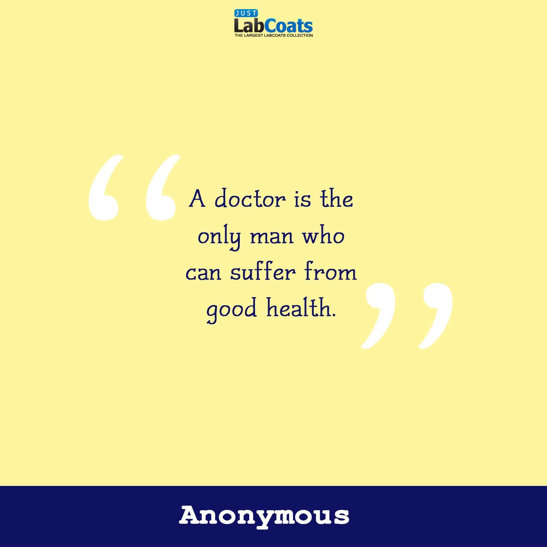 Healthcare Quotes A Doctor Is The Only Man Who Can Suffer From Good Health