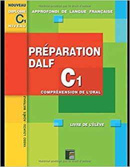 Préparation DALF C1 Compréhension de l'oral - Livre de l'élève: A utiliser avec DALF C1 ...