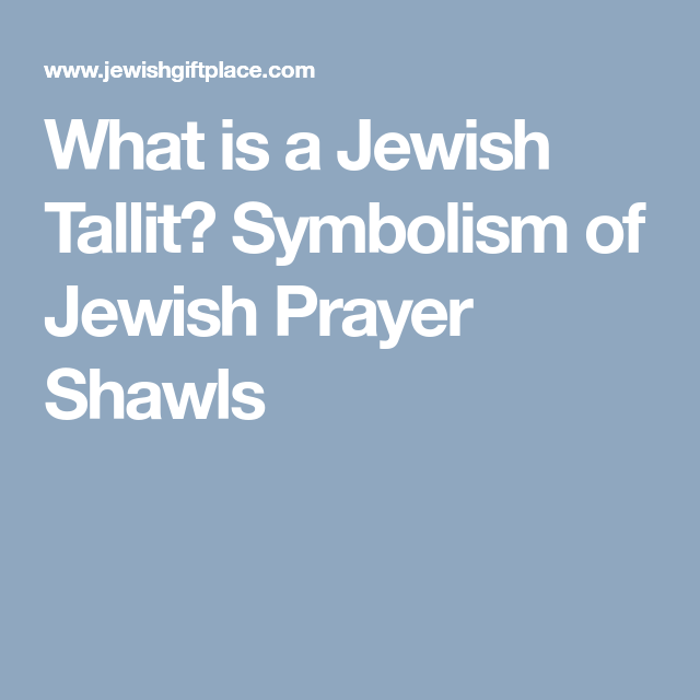 What Is A Jewish Tallit Symbolism Of Jewish Prayer Shawls Jewish