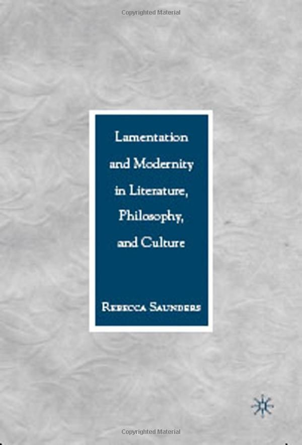 Lamentation and Modernity in Literature, Philosophy, and Culture - available from Dawsonera
