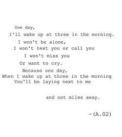 Missing Quote – One day, I'll wake up at three in the morning. I won't be alone, I won…