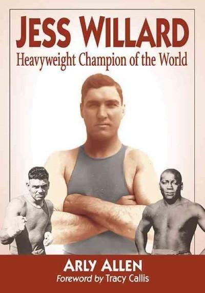 Jess Willard: Heavyweight Champion of the World