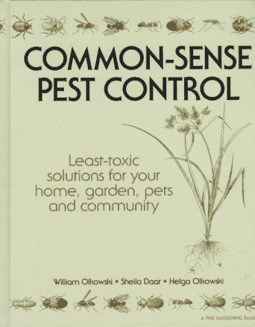 Common Sense Pest Control: Least Toxic Solutions For Your Home, Garden,  Pets And Community: DivThis Resource Gives Homeowners Hundreds Of Ways To  Control ...