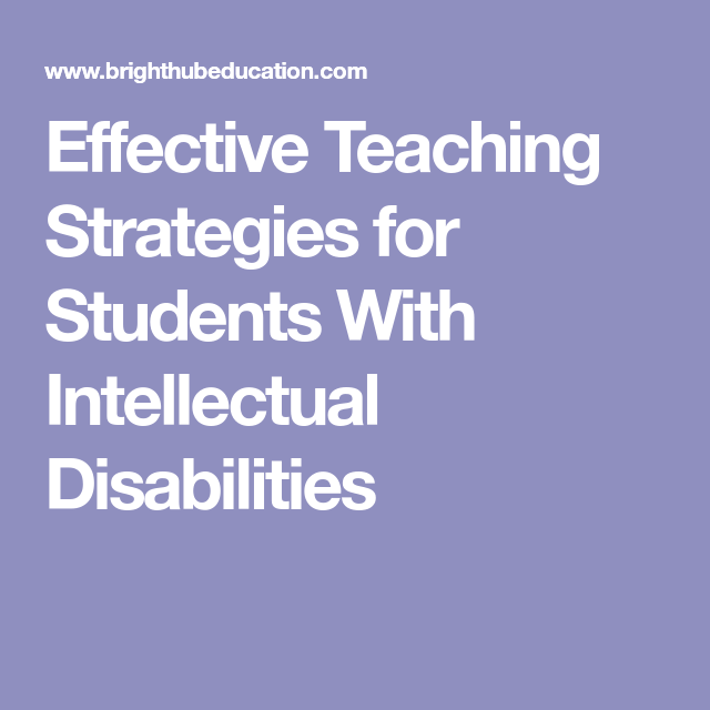 Effective Teaching Strategies For Students With Intellectual Disabilities Effective Teaching Strategies Teaching Strategies Instructional Strategies Teaching