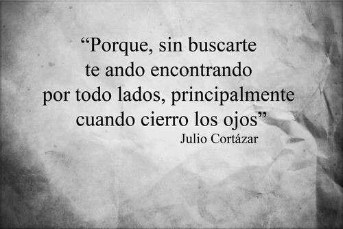 This Guy Cortazar Knows Very Well How I Feel Con Imágenes Julio Cortazar Frases Cortazar Frases Frases Bonitas