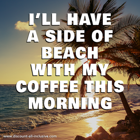 Welcome To Discount All Inclusive Com Good Morning Coffee Coffee Quotes Beach Quotes