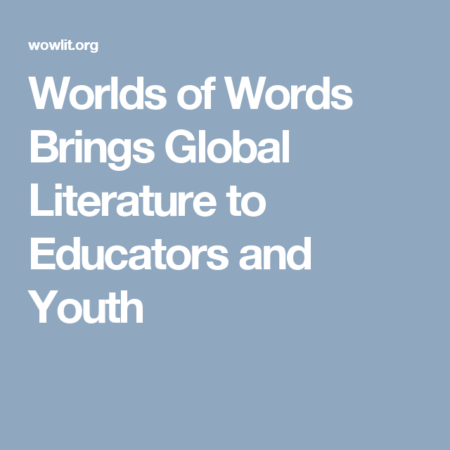 Worlds of Words Brings Global Literature to Educators and Youth