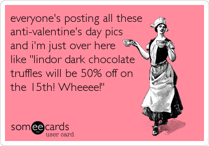 Everyone S Posting All These Anti Valentine S Day Pics And I M Just Over Here Like Lindor Dark Chocolate Truffles Will Be 50 Off On The 15th W Funny Valentines Day Quotes Knitting Humor