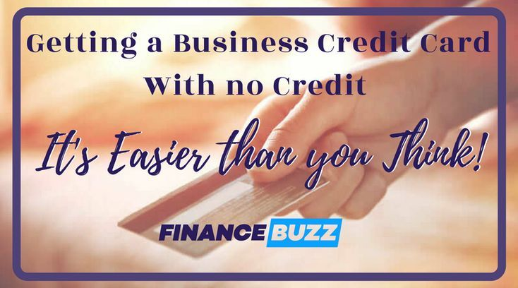 How To Get A Business Credit Card With No Credit History The
