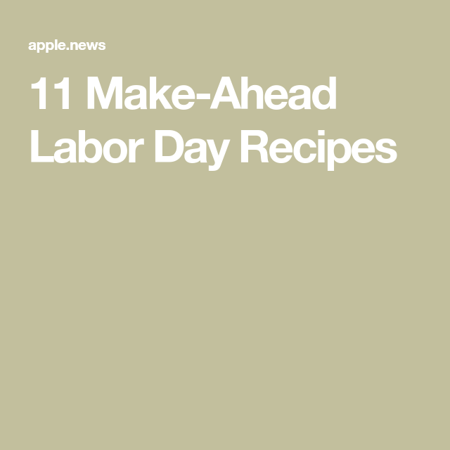 11 Make-Ahead Labor Day Recipes — Chowhound