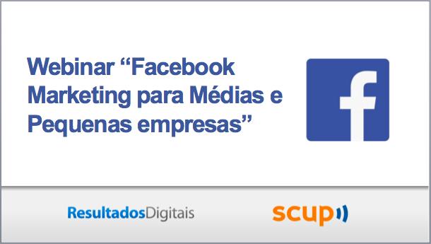 Dicas e práticas para empresas que querem investir em Marketing no Facebook, com participação especial do Scup.