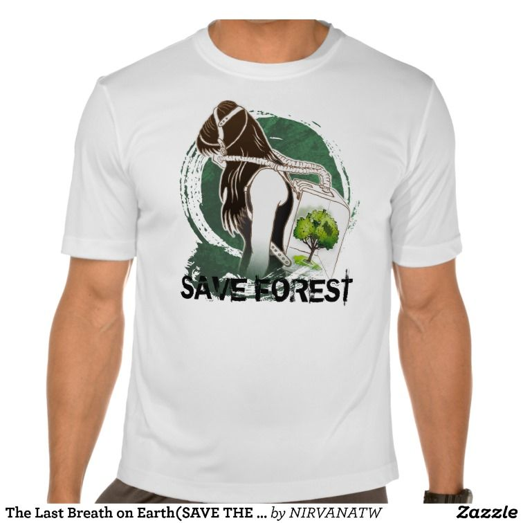 The Last Breath on Earth(SAVE THE FOREST) Tee Shirt