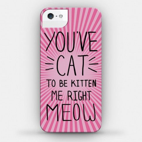 YOU'VE CAT TO BE KITTEN ME RIGHT MEOW Cell Phone Case