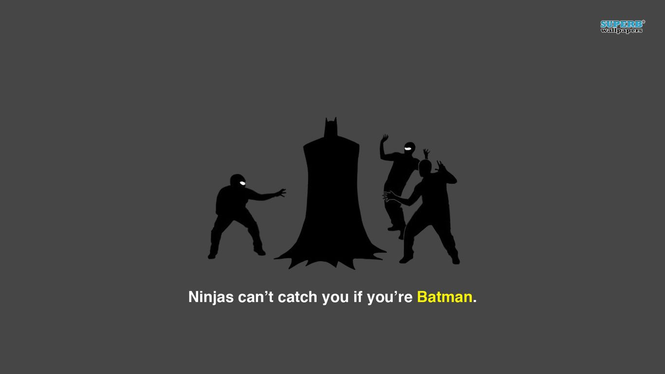 Ninjas Can T Catch You If You Re Batman Wallpaper Batman Clean Funny Pictures Memes