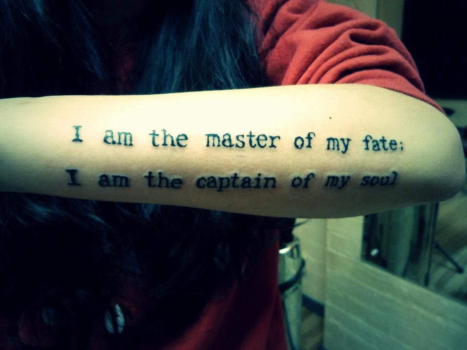 I am the master of my fate, I am the captain of my soul...