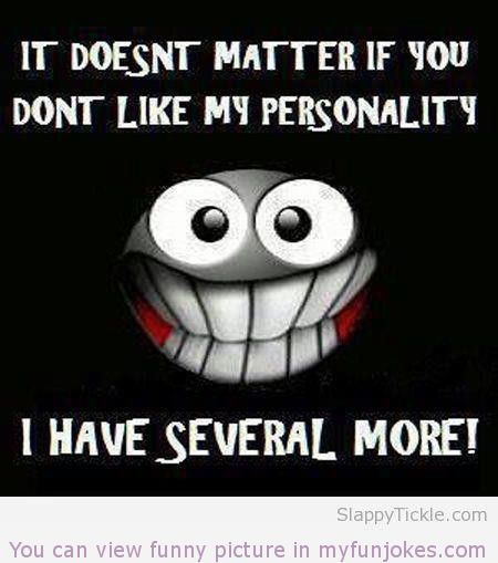 It Doesnt Matter If You Dont Like My Personality Great Jokes Funny Prank Funnyimages Animal Pet Haha Cute Funny Quotes I Dont Like You Funny