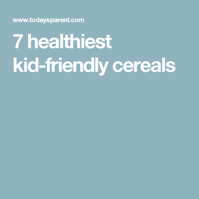 7 Healthiest Cereals Your Kid Will Love