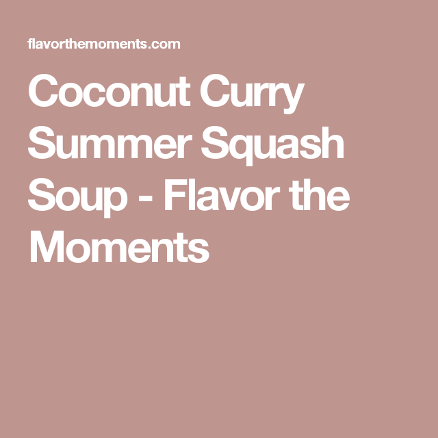 Coconut Curry Summer Squash Soup - Flavor the Moments