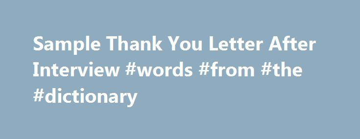 Sample Thank You Letter After Interview #words #from #the - thank you for the interview letter