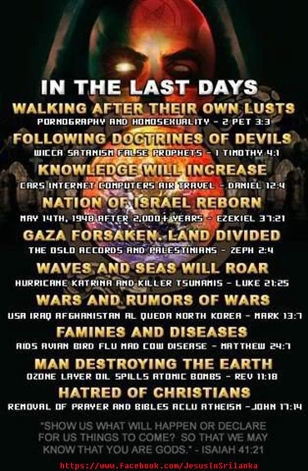 These are the last days, and everyone of these prophecies have been fulfilled! Now look for Jesus coming in the clouds!