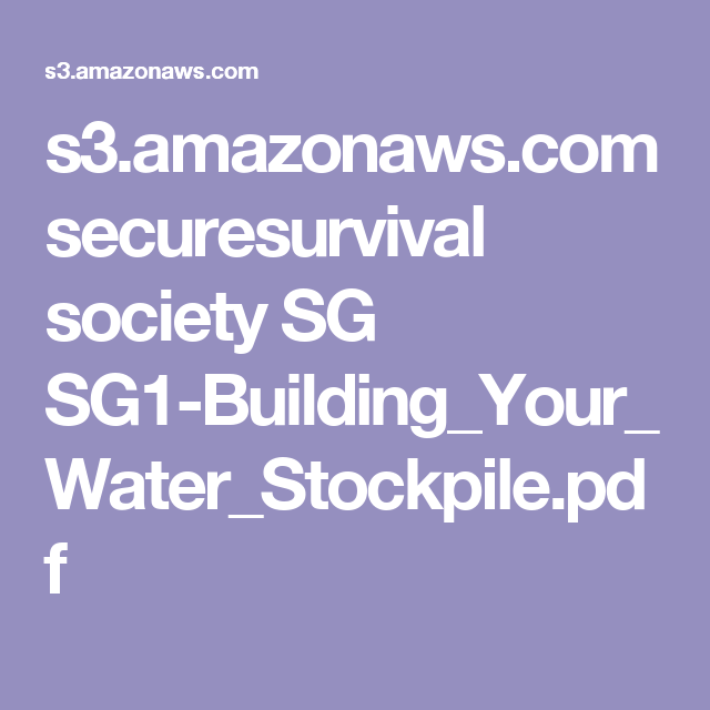 s3.amazonaws.com securesurvival society SG SG1-Building_Your_Water_Stockpile.pdf