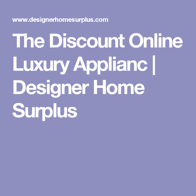 The Discount Online Luxury Applianc | Designer Home Surplus ... on home size, home auction, home electronics, home recycling, home real estate, home exchange, home economy, home credit, home debt, home investment, home boots,